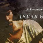 Bilal Karaman – Bahane
